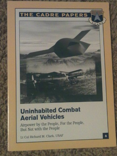 Uninhabited Combat Aerial Vehicles: Airpower by the People, for the People, but Not With the People (Cadre Paper)