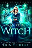 #10: As You Witch (Academy of Witches Book 2)