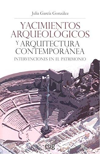 Yacimientos arqueológicos y arquitectura contemporánea. Intervenciones en el pat (Colección Arte y Arqueología)