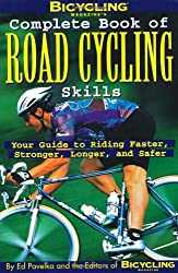 Complete Book of Road Cycling Skills: Your Guide to Riding Faster, Stronger, Longer and Safer (Bicyling Magazine)