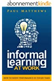 Informal Learning at Work: How to Boost Performance in Tough Times (English Edition)