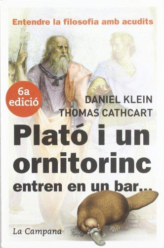 Plató i un ornitorinc, entren en un bar-- : entendre la filosofia amb acudits por Thomas Carthart, Daniel Klein