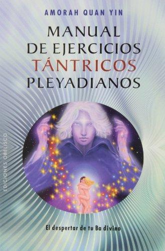 Manual de Ejercicios Tántricos Pleyadianos.: 1 (NUEVA CONSCIENCIA) por Amorah Quan Yin