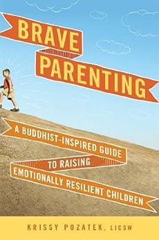 Brave Parenting: A Buddhist-Inspired Guide to Raising Emotionally Resilient Children (English Edition) von [Pozatek, Krissy]