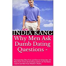 Why Men Ask Dumb Dating Questions: Creative And Smart Answers to Stupid Dating Questions (English Edition)