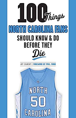 100 Things North Carolina Fans Should Know & Do Before