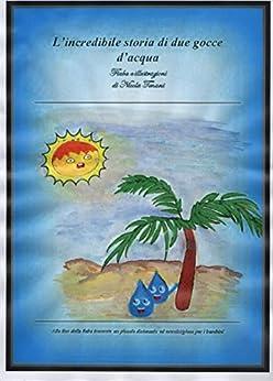 L'incredibile storia di due gocce d'acqua (Le mie fiabe Vol. 2) di [Tenani, Nicola]