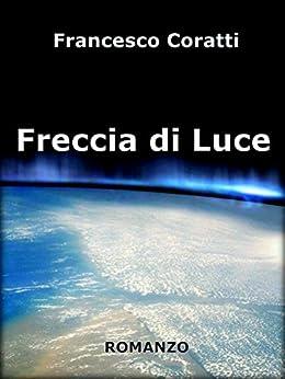 Freccia di Luce di [Coratti, Francesco]
