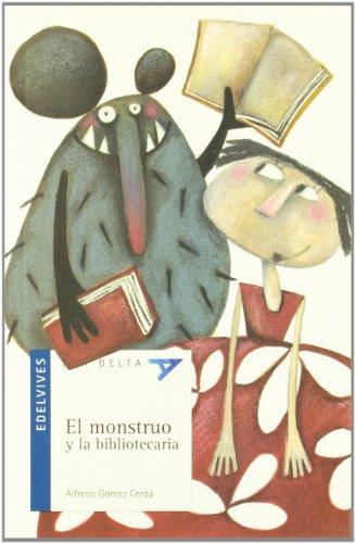 El monstruo y la bibliotecaria (Ala Delta (Serie Azul)) por Alfredo Gómez Cerdá