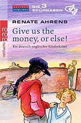Give us the money, or else!: Ein deutsch-englischer Kinderkrimi (Die 3 Spürnasen, Band 2)
