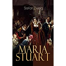 Maria Stuart: Historischer Roman - Eine Darstellung historischer Tatsachen und eine spannende Erzählung über das Leben einer leidenschaftlichen, aber widersprüchlichen Frau