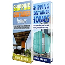 Shipping Container Homes: An Ultimate Step-By-Step Beginner's Guide to Living in a Shipping Container Home Including Ideas and Examples of Designs (English Edition)