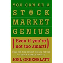 You Can Be a Stock Market Genius Even if You're Not Too Smart: Uncover the Secret Hiding Places of Stock Market Profits by Joel Greenblatt (1997-03-01)