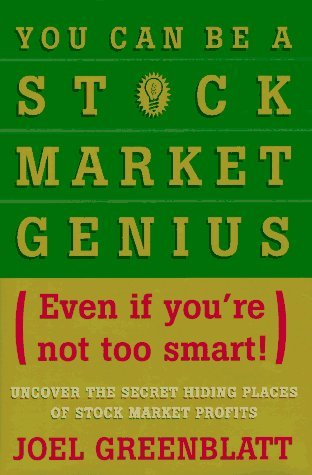 You Can Be a Stock Market Genius: Even If You've Not Too Smart: Uncover the Secret Hiding Places of Stock Market Profits by Joel Greenblatt (1997-03-01)