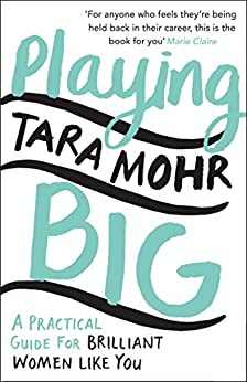 Playing Big: Find Your Voice, Your Vision and Make Things Happen by [Mohr, Tara]