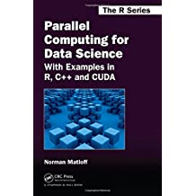 Parallel Computing for Data Science: With Examples in R, C++ and Cuda (Chapman & Hall / CRC: The R Series)