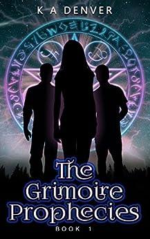 The Grimoire Prophecies by [Denver, K A]