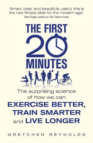 the-first-20-minutes-the-surprising-science-of-how-we-can-exercise-better-train-smarter-and-live-lon