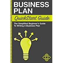 Business Plan: QuickStart Guide - The Simplified Beginner's Guide to Writing a Business Plan (Business Plan, Business Plan Writing, Business Plan Template) (English Edition)
