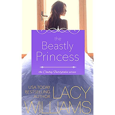 The Beastly Princess: contemporary fairy tale romance (Cowboy Fairytales Book 4) (English Edition)