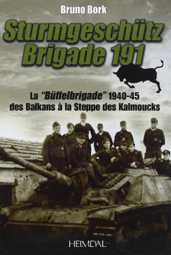 Sturmgeschütz Brigade 191 : La Büffelbrigade de 1940-1945 des Balkans à la steppe des Kalmouks