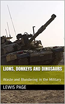 Lions, Donkeys and Dinosaurs: Waste and Blundering in the Military by [Page, Lewis]