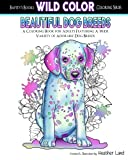 Beautiful Dog Breeds: A Coloring Book for Adults Featuring a Wide Variety of Adorable Dog Breeds: Volume 2 (Bapity's Books Wild Color Coloring)