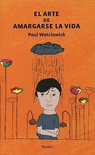 Arte de amargarse la vida (Nueva edición) por Paul Watzlawick