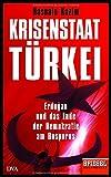 Krisenstaat Türkei: Erdo?an und das Ende der Demokratie am Bosporus - Ein SPIEGEL-Buch - Hasnain Kazim