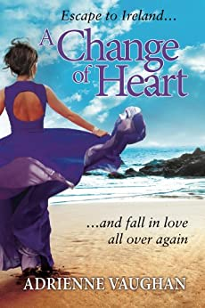 A Change of Heart: Escape to Ireland and fall in love all over again! (The Heartfelt Series Book 2) by [Vaughan, Adrienne]