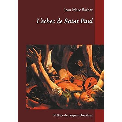 L'échec de Saint Paul: Comment les Pères Apostoliques défigurèrent le projet juif de Jésus.