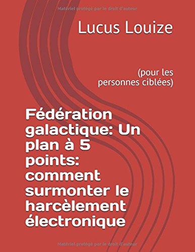 Fdration galactique: Un plan  5 points: comment surmonter le harclement lectronique: (pour les personnes cibles)