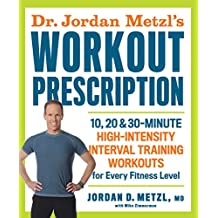 Dr. Jordan Metzl's Workout Prescription:10, 20 & 30-minute high-intensity interval training workouts for every fitness level