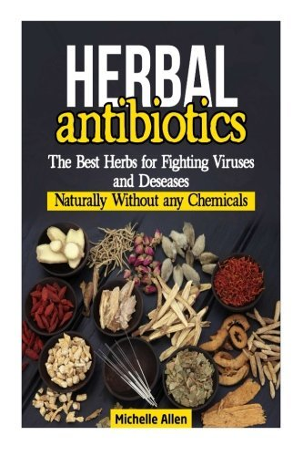 herbal-antibiotics-the-best-herbs-for-fighting-viruses-and-deseases-naturally-without-any-chemicals-