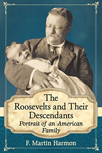 The Roosevelts and Their Descendants: Portrait of an American Family (English Edition) - Roosevelt Sagamore Hill