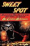 Sweet Spot: A Novel About Mazatlan Carnival, Dirty Politics, and Baseball by Linton Robinson (2009-03-15)