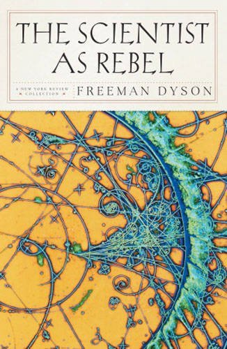 The Scientist as Rebel (New York Review Books (Paperback)) by Freeman Dyson (2008-09-09)
