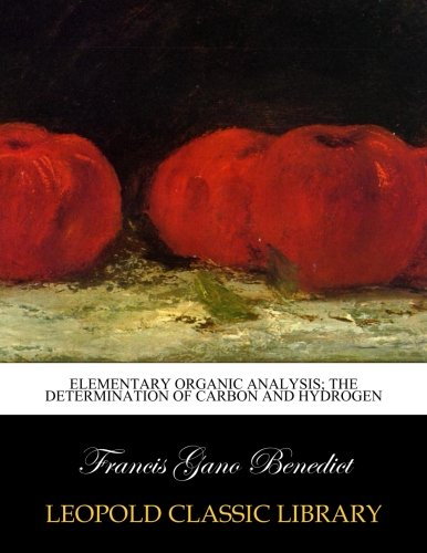 Elementary organic analysis; the determination of carbon and hydrogen por Francis Gano Benedict