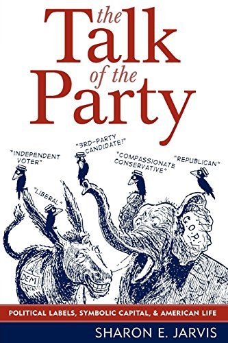The Talk of the Party: Political Labels, Symbolic Capital, and American Life (Communication, Media, and Politics) by Sharon E. Jarvis (2005-07-07)