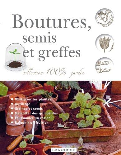 Boutures semis et greffes - nouvelle présentation par Collectif
