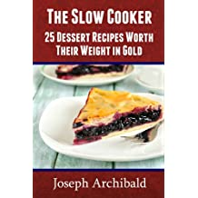 CROCKPOT Recipes - 25 Dessert Recipes Worth Their Weight in Gold (Slow Cooker Recipes)