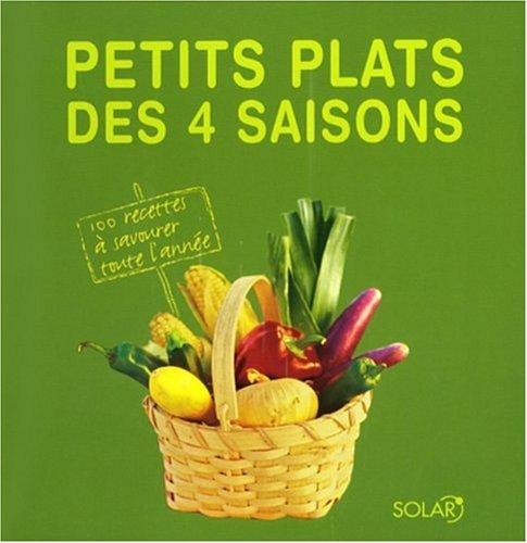 Petits plats des 4 saisons : 100 recettes à savourer toute l'année