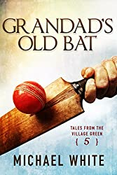 Grandad's Old Bat (Tales from the Village Green Book 5)