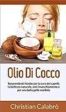 Olio Di Cocco: Sorprendenti ricette  per la cura dei capelli, la bellezza naturale, anti-invecchiamento e per  una bella pelle morbida. (Vita salutare,dimagrire, ... di cocco,make up) (Italian Edition)