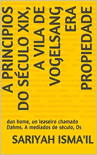 A principios do século XIX, a vila de Vogelsang era propiedade : dun home, un leaseiro chamado Dahms. A mediados de século, Os  (Galician Edition) por Sariyah Isma'il