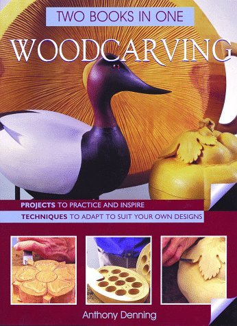 Woodcarving Two Books In One: Projects to Practice & Inspire * Techniques to Adapt to Suit Your Own Designs by Antony Denning (June 30,1999)