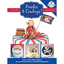 Pirates & Cowboys: Cute & Easy Cake Toppers for any Pirate Party or Cowboy Celebration!: Volume 6 (Cute & Easy Cake Toppers Collection)