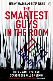 The Smartest Guys in the Room: The Amazing Rise and Scandalous Fall of Enron by [McLean, Bethany, Elkind, Peter]