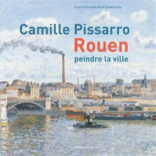Camille Pissarro - Rouen- peindre la ville par Claire Durand-Ruel