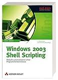Windows 2003 Shell Scripting - 2., erweiterte Auflage: Abläufe automatisieren ohne Programmierkenntnisse (net.com)
